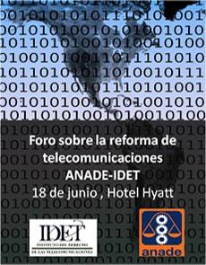 Foro sobre la reorma de telecomunicaciones ANADE-IDET
